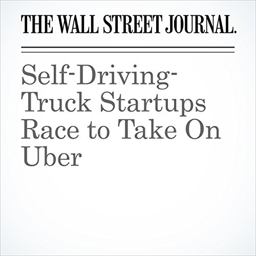 Self-Driving-Truck Startups Race to Take On Uber copertina