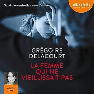 La Femme qui ne vieillissait pas                   De :                                                                                                                                 Grégoire Delacourt                               Lu par :                                                                                                                                 Françoise Cadol                      Durée : 3 h et 54 min     12 notations     Global 4,7