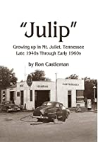 Julip: Growing Up in Mt. Juliet, Tennessee Late 1940s through Early 1960s
