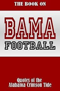 The Book On Bama Football: Quotes of the Alabama Crimson Tide