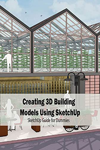 Creating 3D Building Models Using SketchUp: SketchUp Guide for Dummies: Archtecture Draw Software for Beginners (English Edition)