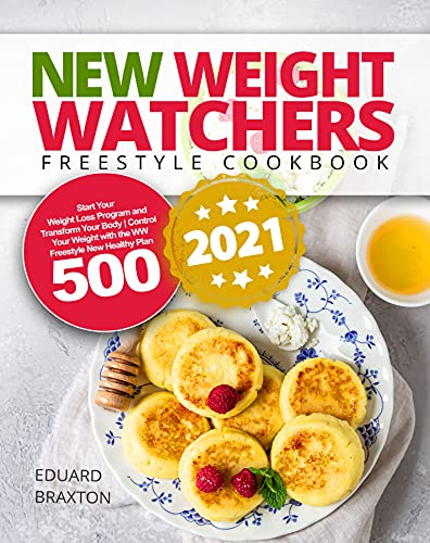 New Weight Watchers Freestyle Cookbook 2021: Start Your Weight Loss Program and Transform Your Body | Control Your Weight with the WW Freestyle New Healthy Plan 500