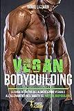 VEGAN BODYBUILDING: La Guida Definitiva all'Alimentazione Vegana e all'Allenamento nell'ambito del Natural Bodybuilding