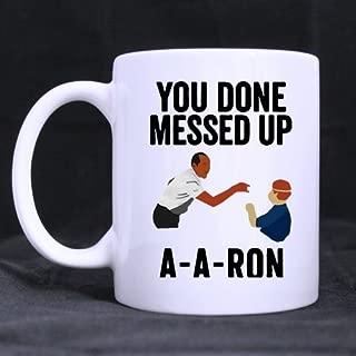 Funny Teacher Coffee Mug - You done messed up A-A-RON Mug Funny Novelty Ceramic Tea Coffee Mug with Gift Box (11oz)