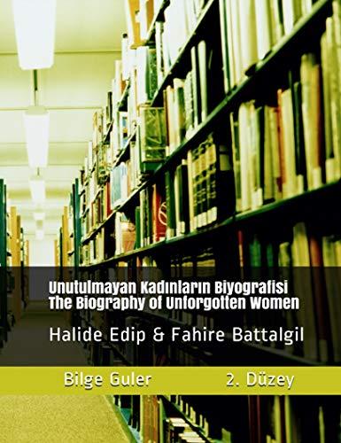 Unutulmayan Kadınların Biyografisi / The Biography of Unforgotten Women: Halide Edip & Fahire Battalgil (English Edition)