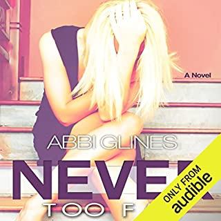 Never Too Far                   By:                                                                                                                                 Abbi Glines                               Narrated by:                                                                                                                                 Jennifer Bronstein                      Length: 7 hrs and 20 mins     33 ratings     Overall 4.5