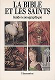 La Bible et les saints - Guide iconographique - Flammarion - 01/01/1990