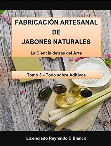 Fabricación Artesanal de Jabones Naturales: Tomo 3 - Todo sobre Aditivos