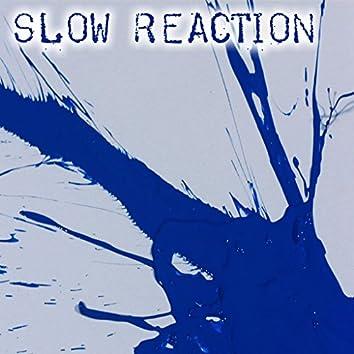 Slow Reaction