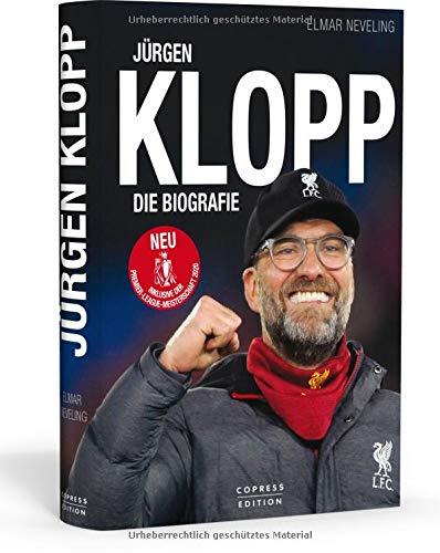 Jürgen Klopp: Die Biografie. Brandaktuell inklusive der Premier League 2020 und dem Meistertitel des FC Liverpool.
