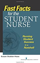 Fast Facts for the Student Nurse: Nursing Student Success in a Nutshell (Volume 1)