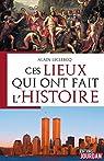 Ces lieux qui ont fait l'Histoire: Ouvrage historique par Leclercq