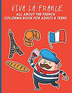 Viva La France All About The French Coloring Book For Adults & Teens: Fun, Easy and Relaxing Pages - Relaxation and De-Str...