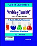 Surviving Chemistry One Concept at a Time: Guided Study Book - 2012 Revision: A Guided Study book and Workbook for high school chemistry
