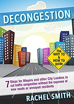 Decongestion: Seven Steps for Mayors and Other City Leaders to Cut Traffic Congestion by [Rachel Smith]