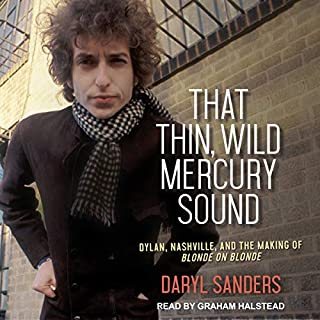 That Thin, Wild Mercury Sound     Dylan, Nashville, and the Making of Blonde on Blonde              By:                                                                                                                                 Daryl Sanders                               Narrated by:                                                                                                                                 Graham Halstead                      Length: 7 hrs and 51 mins     17 ratings     Overall 4.5
