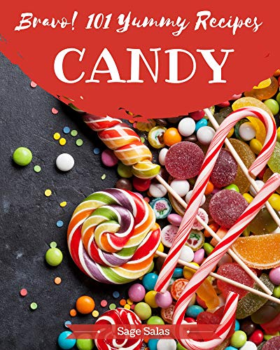 Bravo! 101 Yummy Candy Recipes: A Highly Recommended Yummy Candy Cookbook (English Edition)