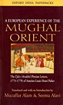 A European Experience of the Mughal Orient: The Ijaz-I Arsalani (Persian Letters, 1773-1779) of Antoine-Louis Henri Polier (Oxford India Collection)