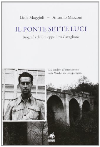 Il ponte sette luci. Biografia di Giuseppe Levi Cavaglione
