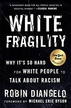 White Fragility: Why It's So Hard for White People to Talk About Racism by [Robin J. DiAngelo, Michael Eric Dyson]