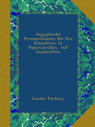 Aegyptische Personennamen Bei Den Klassikern: In Papyrusrollen, Auf Inschriften