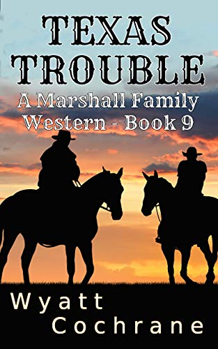 Texas Trouble: A Marshall Famiy Western - Book 9 (A Marshall Family Western) by [Wyatt Cochrane]