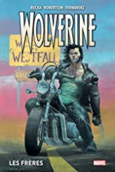 Wolverine T01 - Les frères de Greg Rucka