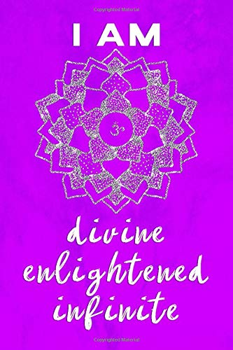 Crown Chakra Journal: I Am Divine, Enlightened, Infinite Sahasrara Violet Symbol and Positive Affirmation Notebook 100 Page 6 x 9