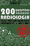 200 Questões de Concursos para Radiologia Comentadas