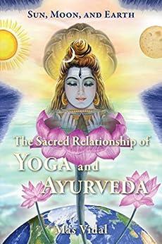 Sun, Moon & Earth: The Sacred Relationship of Yoga & Ayurveda by [Mas Vidal]