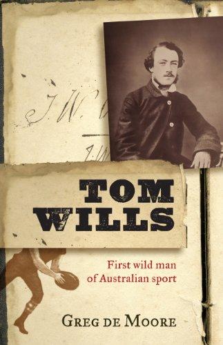 Tom Wills: First wild man of Australian sport (English Edition)