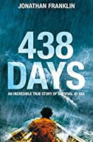 438 Days: An Extraordinary True Story of Survival at Sea by Jonathan Franklin(2016-06-16)