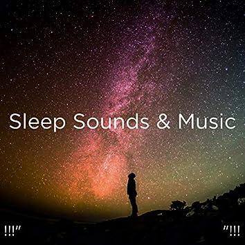 "!!!"" Sleep Sounds & Music  ""!!!"