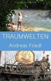 TRAUMWELTEN by Andreas Friedl (2015-08-05)