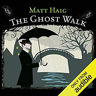 The Ghost Walk                   By:                                                                                                                                 Matt Haig                               Narrated by:                                                                                                                                 John Telfer                      Length: 26 mins     64 ratings     Overall 4.2