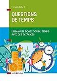 Questions de temps - 2e éd. : Un manuel de gestion du temps avec des exercices (Accompagnement et Coaching)
