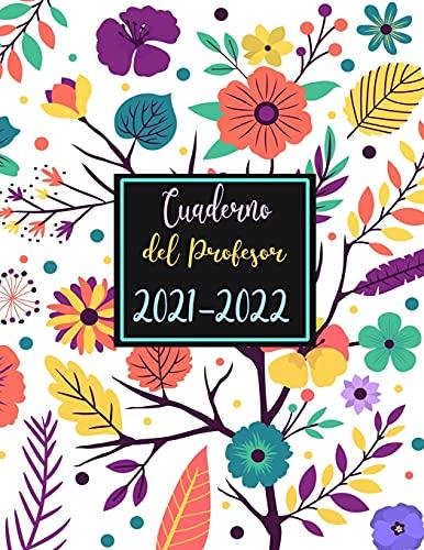 Cuaderno del Profesor 2021-2022: Calendario educacion - semana vista español -flores- Grande agendas escolares para Profesores 2021 2022 a4 - , diario regalos para profesora.