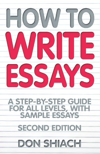 How To Write Essays: A Step-by-Step Guide for All Levels, With Sample Essays (English Edition)