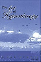 The Art of Hypnotherapy: Part II of Diversified Client-Centered Hypnosis, Based on the Teachings of Charles Tebbetts