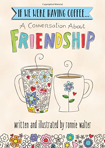 Compare Textbook Prices for If We Were Having Coffee... A Conversation About Friendship, by Ronnie Walter   Blue Mountain Arts Heart-to-Heart Hardcover Gift Book, 7.3 x 5.2 in., 44 pages   Sentimental Friendship Gift for a Woman  ISBN 9781680881837 by Ronnie Walter