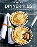 Savory Dinner Pies from Around the Globe: 70 Delicious Recipes from Around the World
