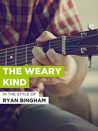 """The Weary Kind im Stil von """"Ryan Bingham"""""""