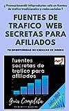 Fuentes de trafico web secretas para afiliados.: Simplemente un paso mas para escalar el negocio online