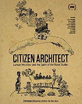 Citizen Architect  Samuel Mockbee and the Spirit of the Rural Studio