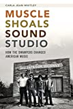 Muscle Shoals Sound Studio: How the Swampers Changed American Music (English Edition)