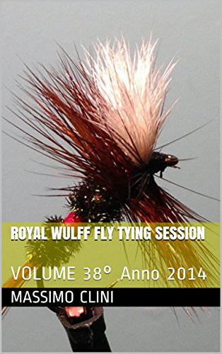 Royal Wulff Fly Tying Session: VOLUME 38° Anno 2014 (Italian Edition)