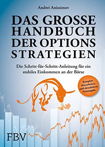 Das große Handbuch der Optionsstrategien: Die Schritt-für-Schritt-Anleitung für ein stabiles Einkommen an der Börse: Die Schritt-fr-Schritt-Anleitung fr ein stabiles Einkommen an der Brse