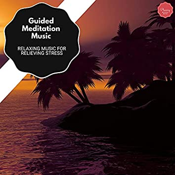 Guided Meditation Music - Relaxing Music For Relieving Stress