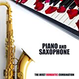 Piano and Saxophone - The Most Romantic Combination: 2019 Sensual Smooth Instrumental Jazz Music Mix for Only Romantic Moments, Couple's Blissful Time, Dinner Full of Love, Intimate Moments