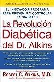 La Revolucion Diabetica del Dr. Atkins: El Innovador Programa para Prevenir y Controlar la Diabetes (Spanish Edition)
